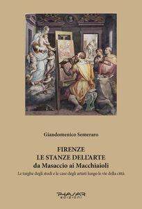 Firenze. Le stanze dell'arte da Masaccio ai Macchiaioli. Le targhe degli studi e le case degli artisti lungo le vie della città