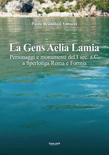 La gens Aelia Lamia. Personaggi e monumenti del I sec. a.C. a Sperlonga Roma e Formia - Paola Brandizzi Vittucci - copertina