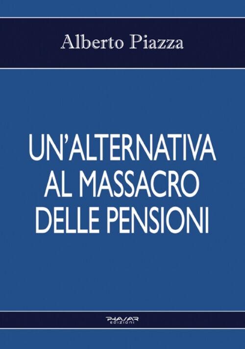 Un' alternativa al massacro delle pensioni