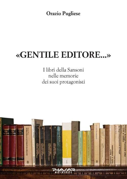 Gentile editore... I lbri della Sansoni nelle memorie dei suoi protagonisti
