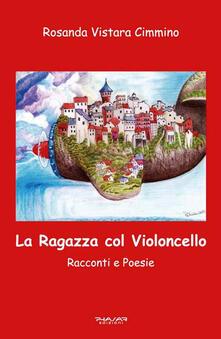 La ragazza col violoncello. Racconti e poesie - Rosanda Vistara Cimmino - copertina