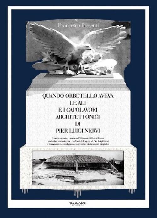 Quando Orbetello aveva le ali e i capolavori architettonici di Pier Luigi Nervi. Una ricostruzione storica dell'idroscalo di Orbetello con particolare attenzione...