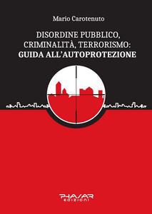 Disordine pubblico, criminalità, terrorismo: guida all'autoprotezione