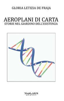 Aeroplani di carta. Storie nel giardino dell'esistenza - Gloria Letizia De Fraja - copertina