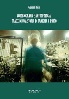 Autobiografia e antropologia: tracce di una storia di famiglia a Prato - Giovanni Pieri - copertina