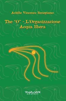 The «O». L'organizzazione acqua libera - Achille Vincenzo Benegiamo - copertina