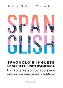 Spanglish. Spagnolo e inglese negli Stati Uniti d'America. Una indagine sociolinguistica nella comunità ispanica di Miami