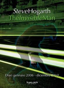 The invisible man. Diari 2006-2010 - Steve Hogarth - copertina