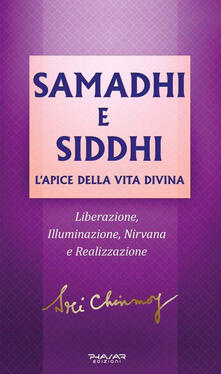 Samadhi e Siddhi. L'apice della vita divina. Liberazione, illuminazione, Nirvana e realizzazione - Sri Chinmoy - copertina