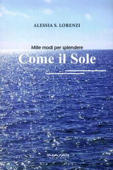 Come il sole. Mille modi per splendere - Alessia S. Lorenzi - copertina
