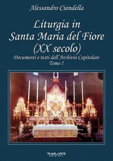 Liturgia in Santa Maria del Fiore (XX secolo). Documenti e testi dell'Archivio Capitolare. Vol. 1 - Alessandro Ciandella - copertina
