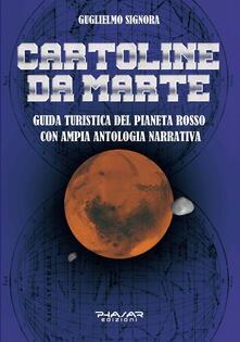 Cartoline da Marte. Guida turistica del pianeta rosso con ampia antologia narrativa - Guglielmo Signora - copertina