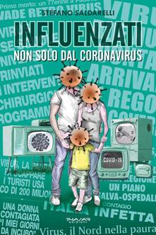 Influenzati. Non solo dal Coronavirus - Stefano Saldarelli - copertina