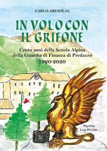 Libro In volo con il grifone. Cento anni della Scuola Alpina della Guardia di Finanza di Predazzo 1920-2020 Carlo Argiolas