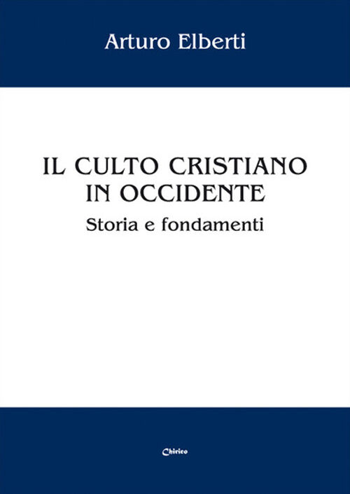 Il culto cristiano in Occidente. Storia e fondamenti