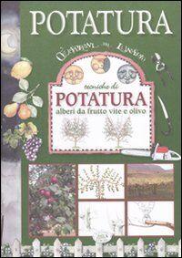 Tecniche di potatura. Alberi da frutto, vite e olivo