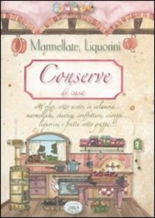 Conserve di casa. Marmellate, liquorini - Eleonora Pizzighella,Anastasia Zanoncelli,C. Scudelotti - copertina