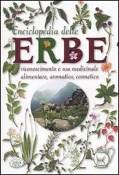 Enciclopedia delle erbe. Riconoscimento e uso medicinale alimentare, aromatico, cosmetico