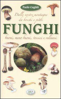 Funghi dalle nostre montagne, da boschi e prati