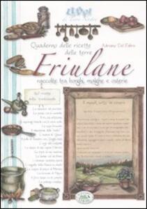 Quaderno delle ricette delle terre friulane raccolte tra borghi, malghe e osterie