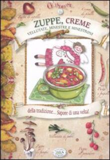 Zuppe, creme, vellutate, minestre e minestroni della tradizione... Sapore di una volta! - Chiara Scudelotti - copertina