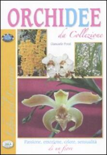 Orchidee da collezione. Passione, emozione, colore, sensualità di un fiore.pdf