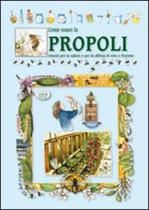 Come usare la propoli. Rimedi per la salute e per la difesa di orto e frutteto