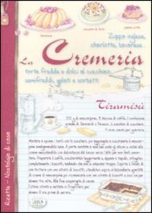 La cremeria. Torte fredde e dolci al cucchiaio, semifreddi, gelati e sorbetti - Anastasia Zanoncelli - copertina