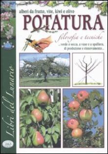 La potatura. Filosofia e tecniche. Alberi da frutti, vite, kiwi e olivo - copertina