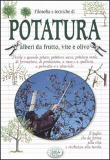 Filosofia e tecniche di potatura. Alberi da frutto, vite e olivo - Giorgio Giannotti,Alberto Neri - copertina