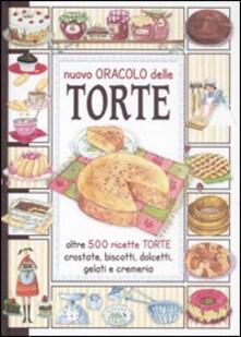 Il nuovo oracolo delle torte. Crostate, biscotti, dolcetti, gelati e cremeria - copertina