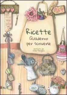 Ricette. Quaderno per scriverle - Chiara Scudelotti - copertina