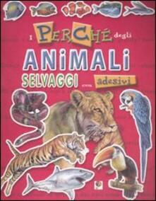 Vitalitart.it I perché degli animali selvaggi. Con adesivi. Ediz. illustrata Image