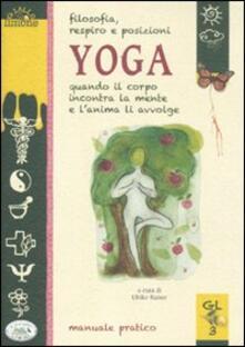 Filosofia, respiro e posizioni. Yoga. Quando il corpo incontra la mente e l'anima li avvolge - copertina
