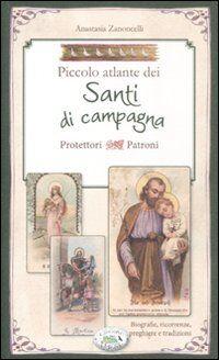 Piccolo atlante dei santi di campagna protettori patroni