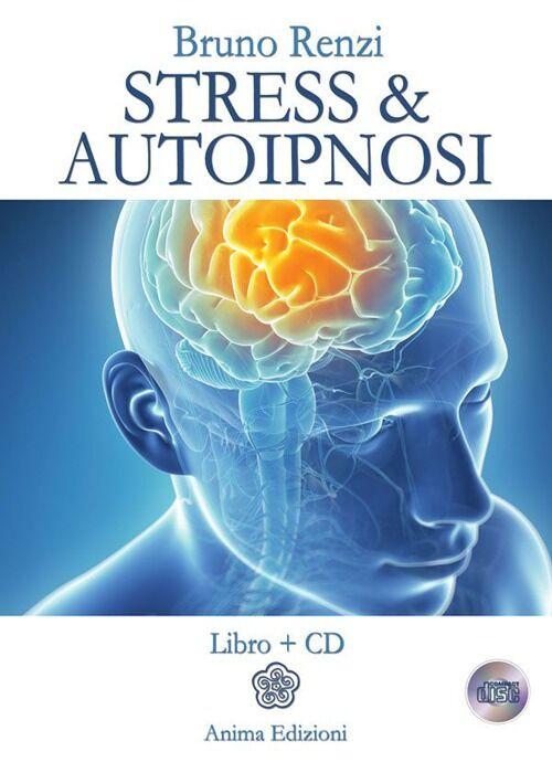Stress & autoipnosi. Con CD Audio