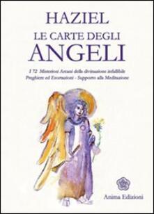 Le carte degli angeli. I 72 misteriosi arcani della divinazione infallibile. Preghiere ed esortazioni. Supporto alla meditazione. Con gadget - Haziel - copertina