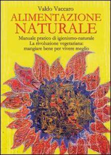 Grandtoureventi.it Alimentazione naturale. Manuale pratico di igienismo-naturale. La rivoluzione vegetariana: mangiare bene per vivere meglio Image