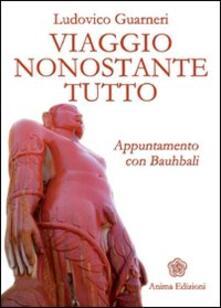 Viaggio nonostante tutto. Appuntamento con Bauhbali - Ludovico Guarneri - copertina