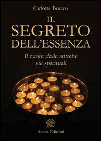 Il segreto dell'essenza. Il cuore delle antiche vie spirituali