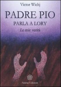 Padre Pio parla a Lory. Le mie verità