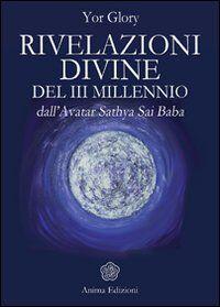 Rivelazioni divine del III millenio dall'Avatar Satya Sai Baba