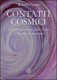 Contatti cosmici. La reintegrazione della Terra al circuito universale