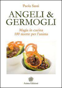 Angeli & germogli. Magia in cucina. 100 ricette per l'anima