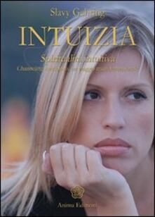 Intuizia. Spiritualità intuitiva. Channeling medianico, un viaggio multidimensionale - Slavy Gehring - copertina