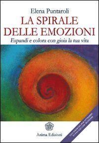 La spirale delle emozioni. Espandi e colora con gioia la tua vita