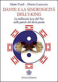 Dante e la sincronicità dell'I-King. La millenaria luce del Tao nelle parole del divin poeta