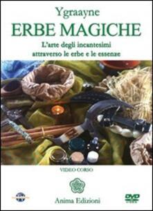 Erbe magiche. L'arte degli incantesimi attraverso le erbe e le essenze. Con DVD - Chiara Ygraayne - copertina
