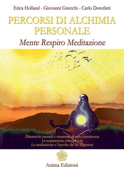 Percorsi di alchimia personale. Mente respiro meditazione