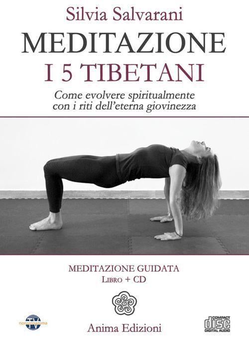 Meditazione. I 5 tibetani. Come evolvere spiritualmente con i riti dell'eterna giovinezza. Con CD Audio